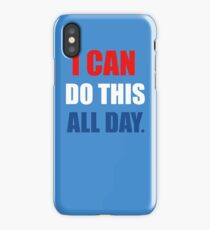 I Can Do This All Day. iPhone Case
