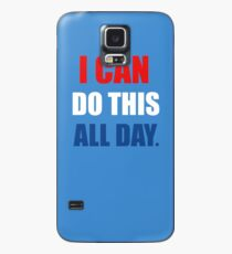 I Can Do This All Day. Case/Skin for Samsung Galaxy