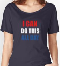 I Can Do This All Day. Women's Relaxed Fit T-Shirt