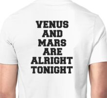 venus and mars are alright tonight Unisex T-Shirt