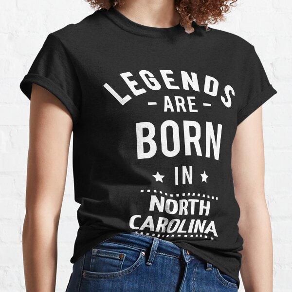 Legends Are Born In North Carolina Classic T-Shirt