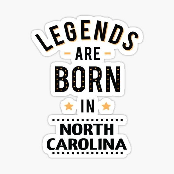 Legends Are Born In North Carolina Sticker