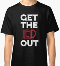 Get the Led Out Classic T-Shirt