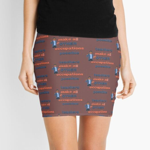 Teachers make all other occupations possible Mini Skirt