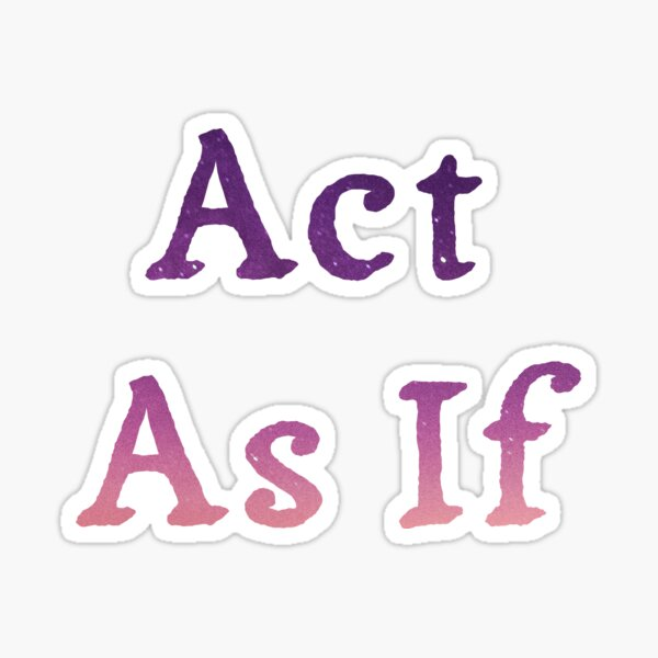 Act As If Sticker