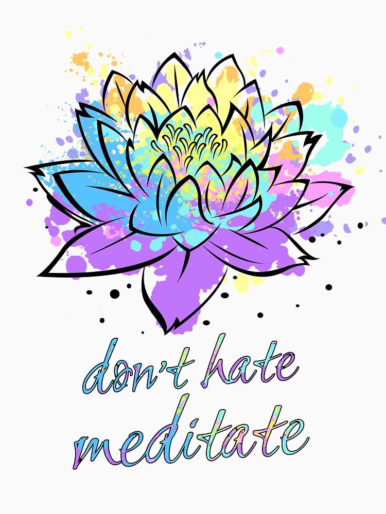 Don't Hate Meditate Lotus Flower Be Zen Yoga Lover Fan Gift by WG-Factory