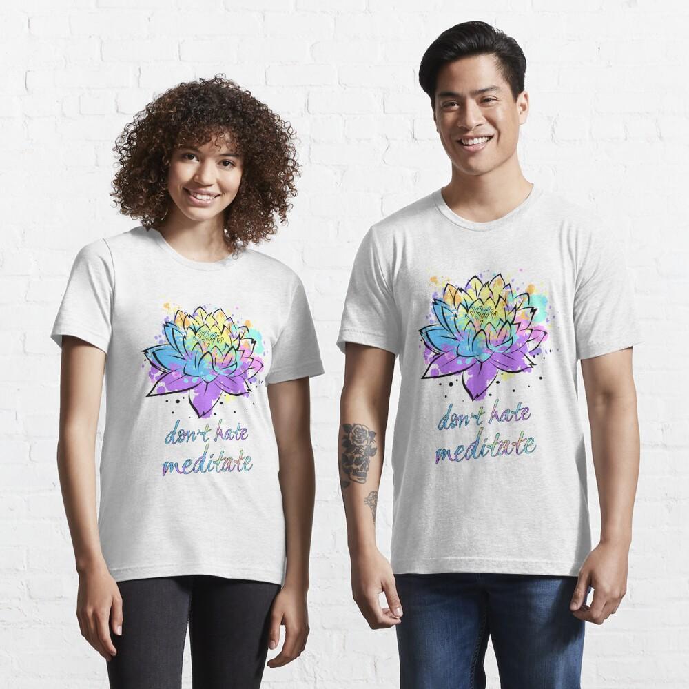 Don't Hate Meditate Lotus Flower Be Zen Yoga Lover Fan Gift Essential T-Shirt