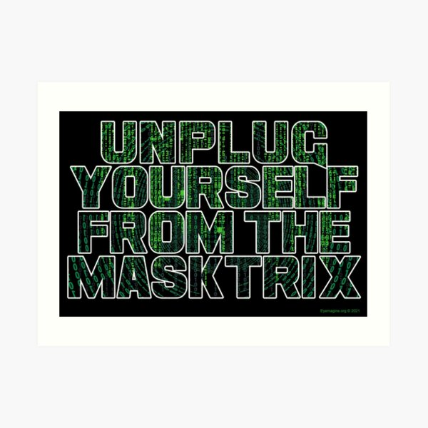 Unplug Yourself From The Masktrix Art Print