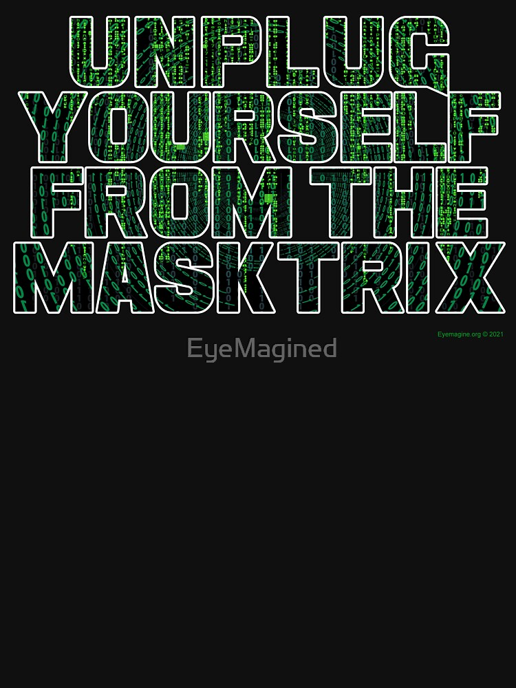 Unplug Yourself From The Masktrix by EyeMagined