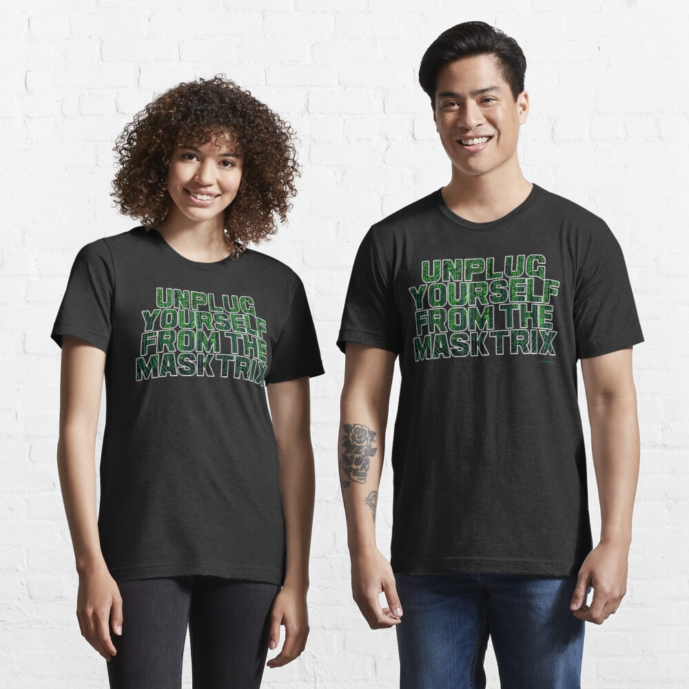 Unplug Yourself From The Masktrix Essential T-Shirt