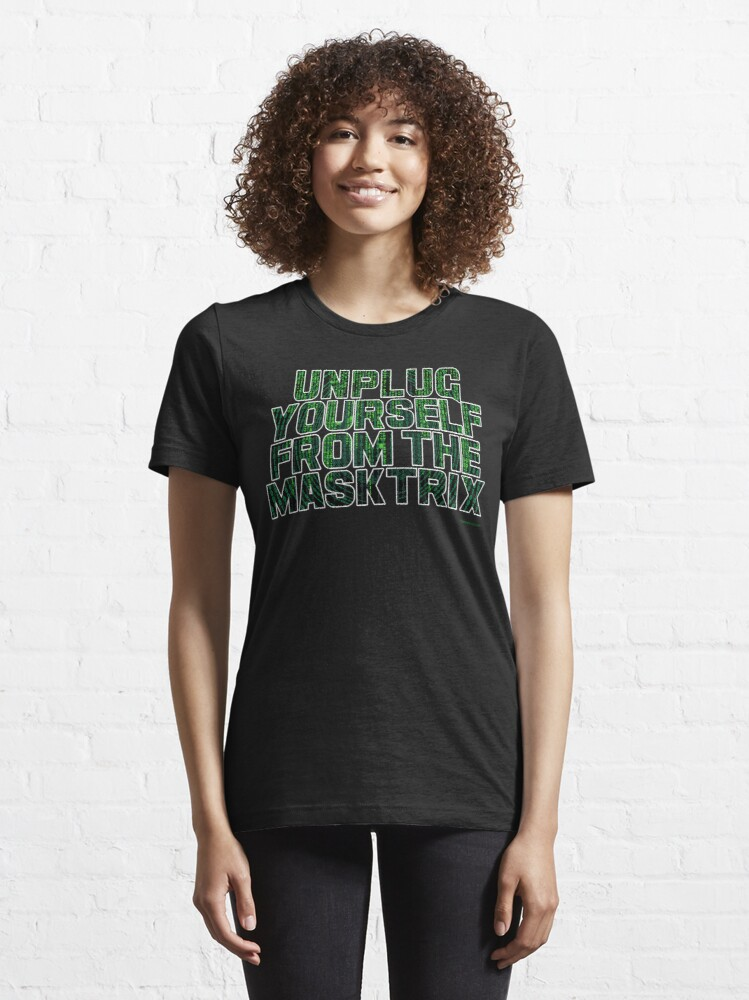 Alternate view of Unplug Yourself From The Masktrix Essential T-Shirt