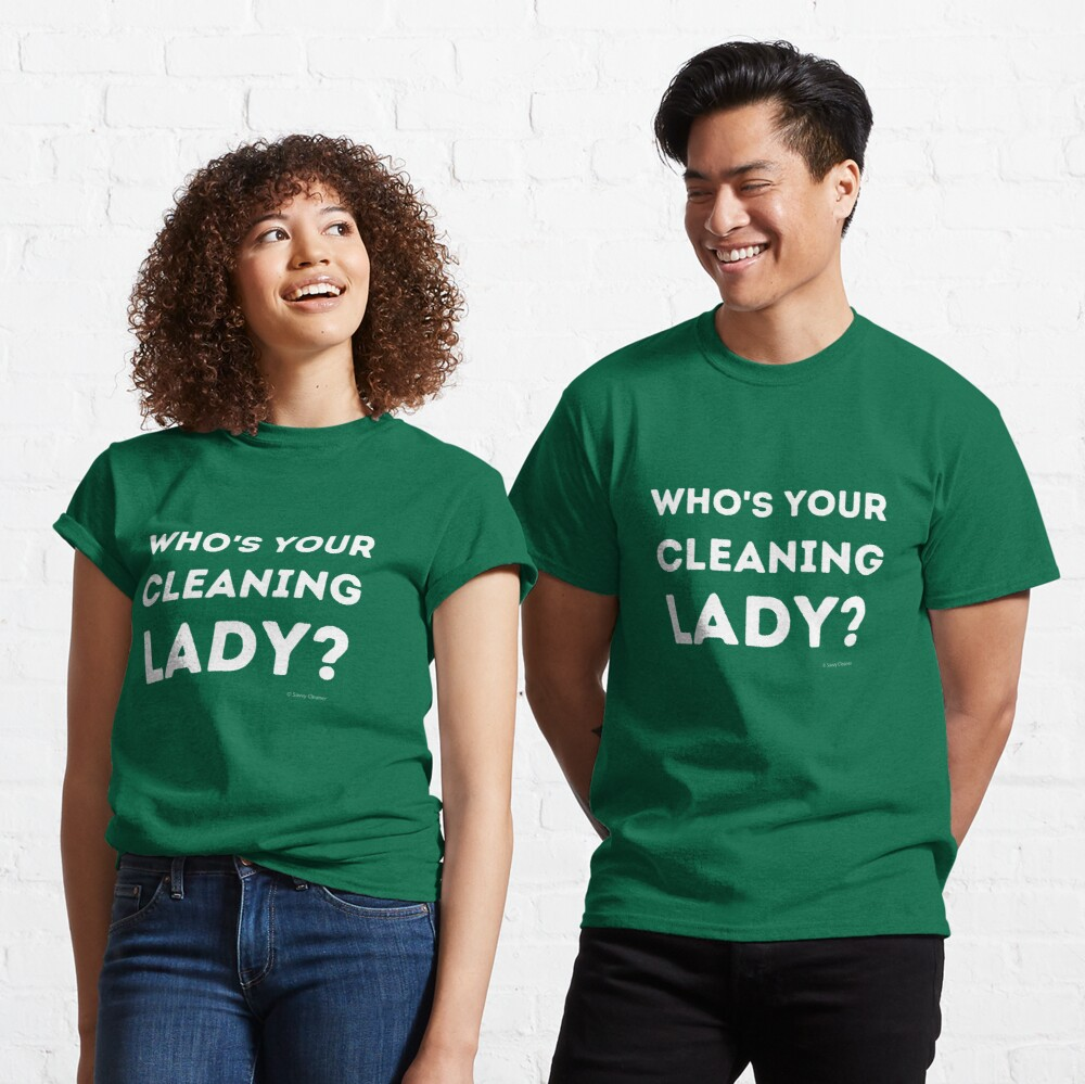 Who's Your Cleaning Lady Housekeeping Humor Classic T-Shirt