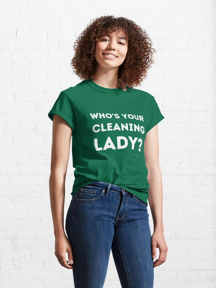 Alternate view of Who's Your Cleaning Lady Housekeeping Humor Classic T-Shirt