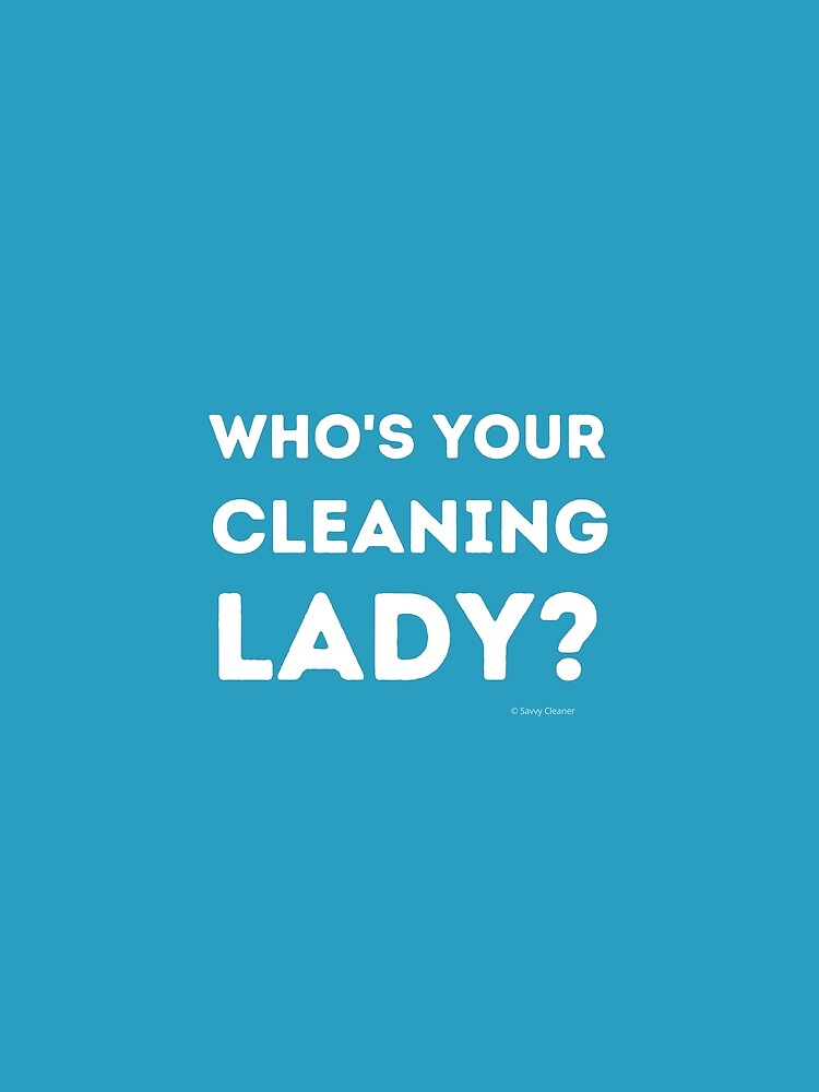 Who's Your Cleaning Lady Housekeeping Humor by SavvyCleaner