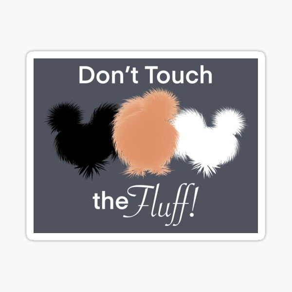 Don't Touch The Fluff! Funny Silkies, Black White and Buff Silkie Chickens Sticker