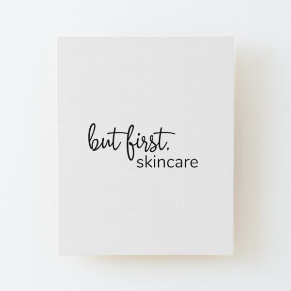 But first, Skincare Wood Mounted Print