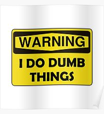 Warning Dumb Things Poster