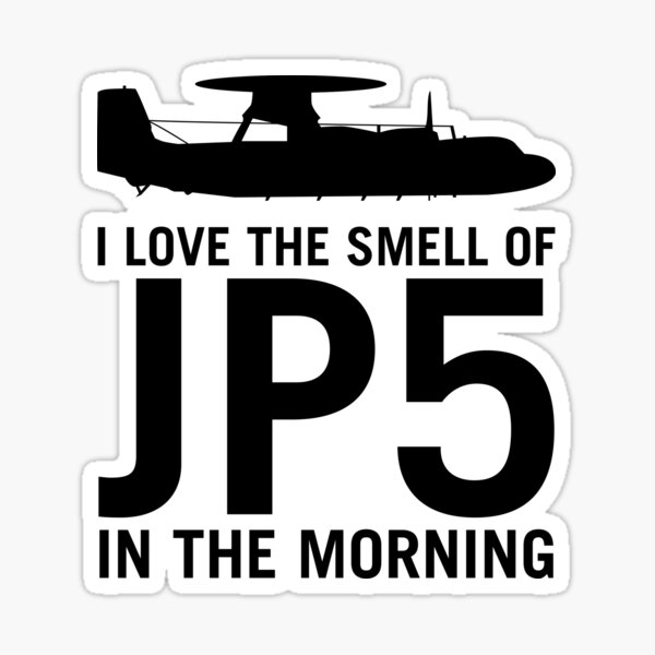 E-2 Naval Aircraft I Love the Smell of JP5 in the Morning Sticker