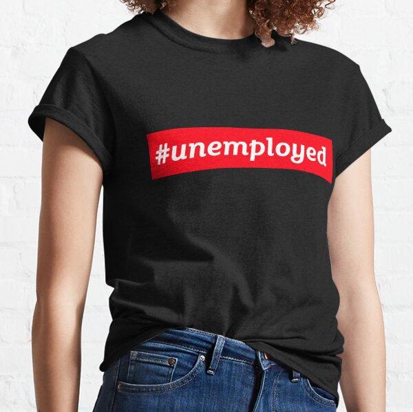 #Unemployed Classic T-Shirt