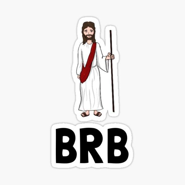 Jesus BRB Sticker