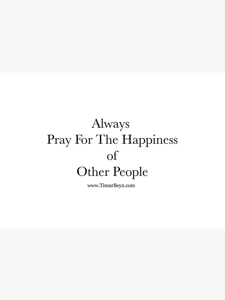 """""""Always Pray For The Happiness of Other People"""" 