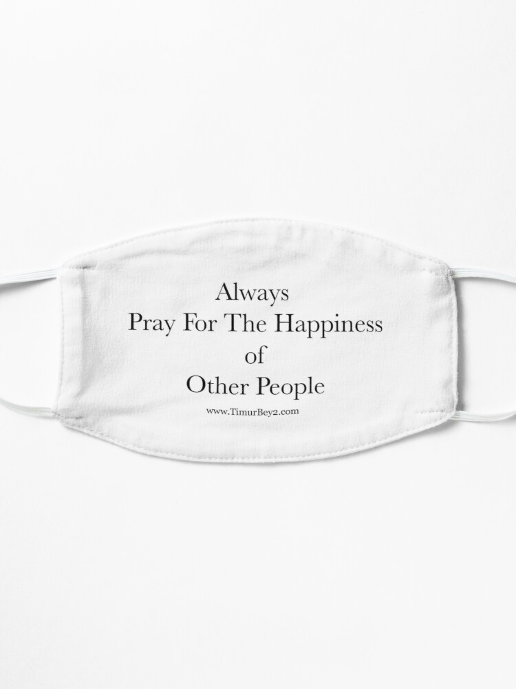 """Alternate view of """"Always Pray For The Happiness of Other People"""" 