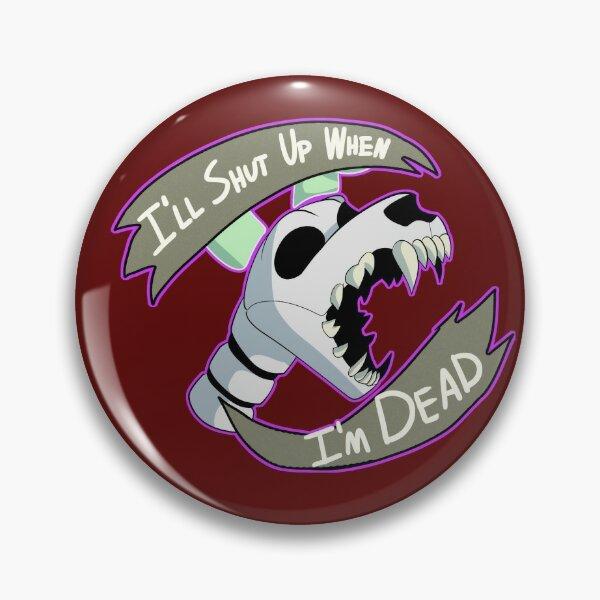 I'll shut up when I'm dead Pin