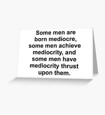 Some men are born mediocre Greeting Card