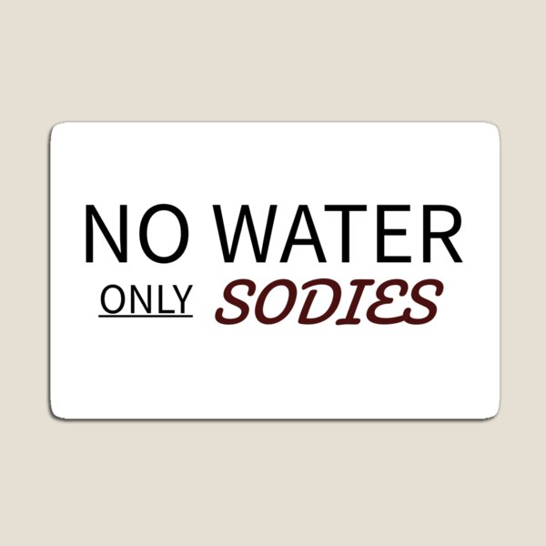 no water only sodies Magnet