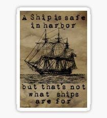 A Ship Is Safe In Harbor Sticker