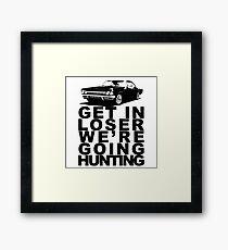 Get In Loser We're Going Hunting Framed Print