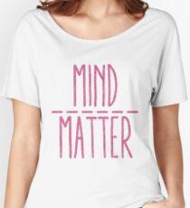 mind over matter Women's Relaxed Fit T-Shirt
