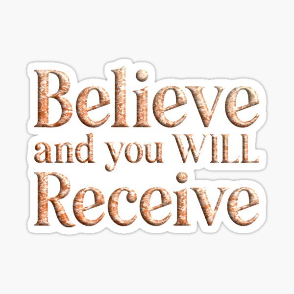 Believe and you WILL Receive Quote Sticker