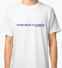 Your Neck Is Gunch Classic T-Shirt