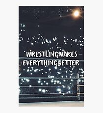 Wrestling Makes Everything Better Photographic Print