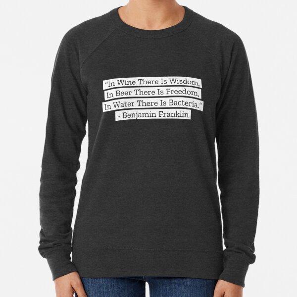 Benjamin Franklin Quotes Wine Beer Water Lightweight Sweatshirt