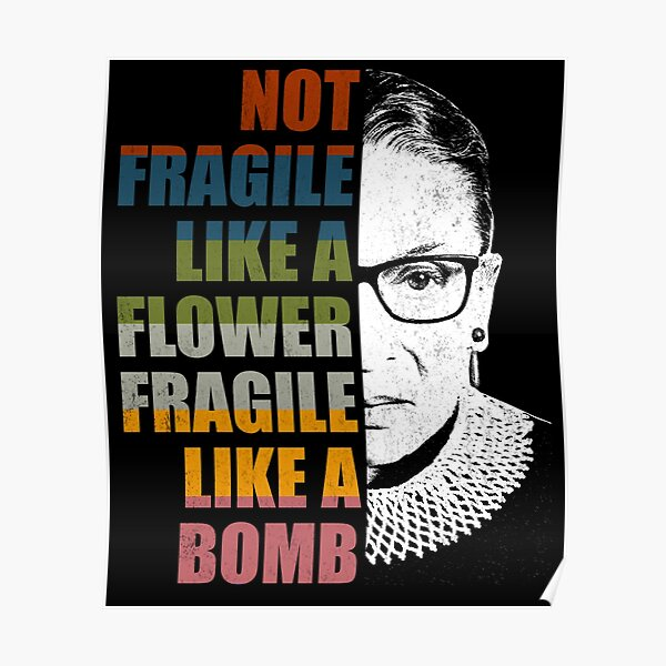 Not Fragile Like A Flower But A Bomb Ruth Bader RBG Feminist  Poster