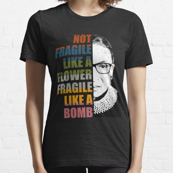 Not Fragile Like A Flower But A Bomb Ruth Bader RBG Feminist  Essential T-Shirt