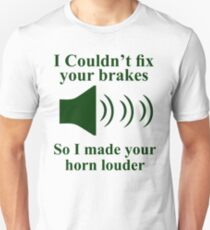 I Couldn't fix your brakes So I Made your Horn Louder Unisex T-Shirt