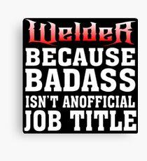 welder because badass isn't an official job title Canvas Print