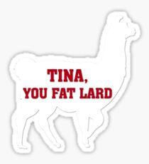Tina, You Fat Lard Sticker