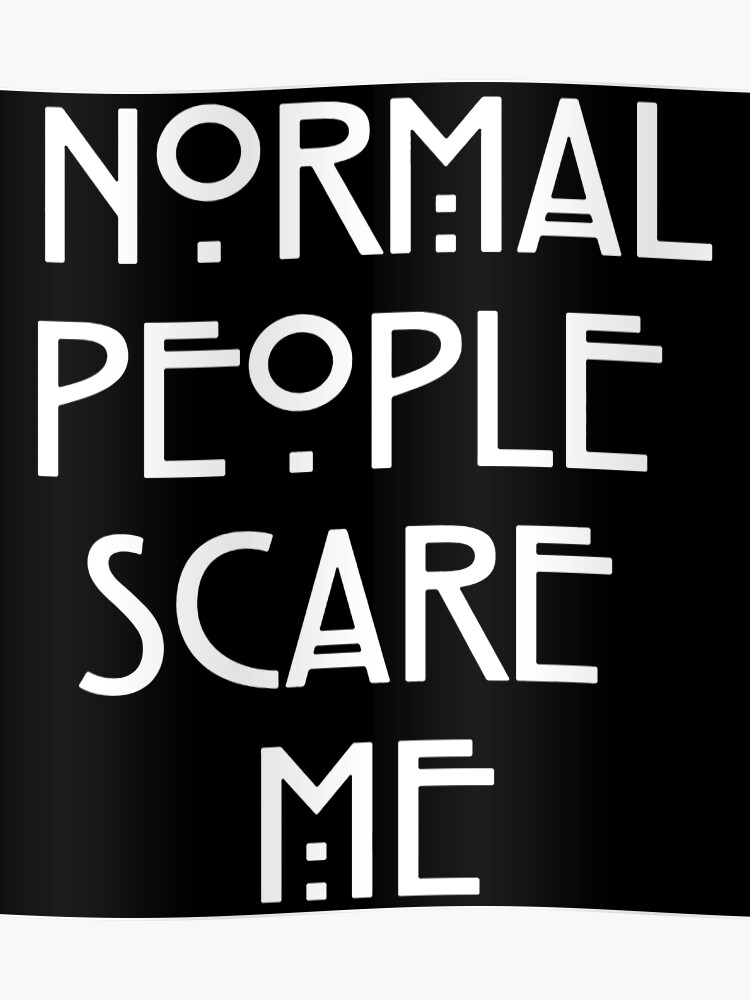41983f8e Normal People Scare Me