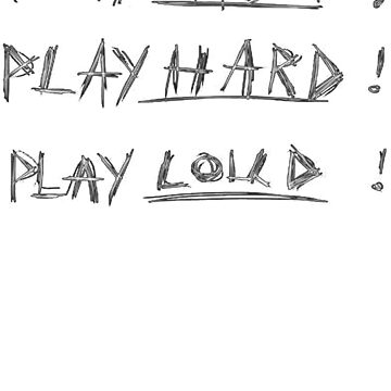 Play Fast! Play Hard! Play Loud! by B3RS3RK3R