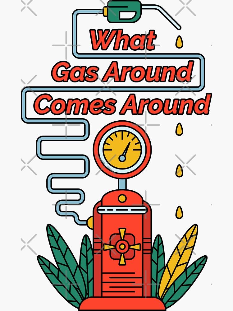 What Gas Around Comes Around by Millusti
