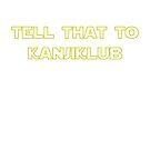 Tell That To Kanjiklub by NiteOwl