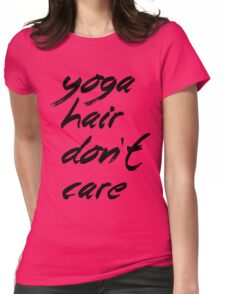 Yoga hair, don't care. Womens Fitted T-Shirt