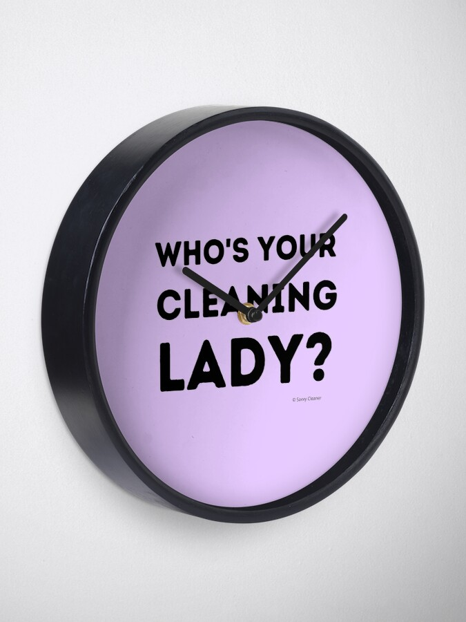 Alternate view of Who's Your Cleaning Lady Housekeeping Humor Clock