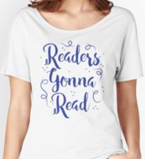 Readers Gonna Read (in brush script) Women's Relaxed Fit T-Shirt