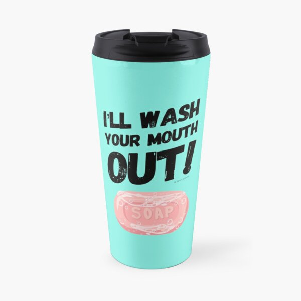 I'll Wash Your Mouth Out Busy Mom Housekeeping Humor Travel Mug
