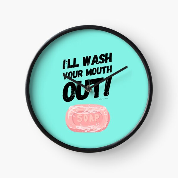 I'll Wash Your Mouth Out Busy Mom Housekeeping Humor Clock